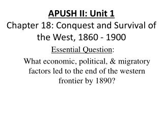 APUSH II: Unit 1 Chapter 18: Conquest and Survival of the West, 1860 - 1900