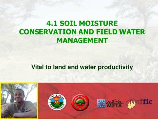 4.1 SOIL MOISTURE CONSERVATION AND FIELD WATER MANAGEMENT  Vital to land and water productivity