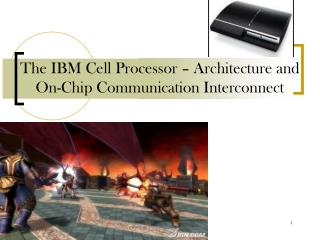 The IBM Cell Processor – Architecture and On-Chip Communication Interconnect