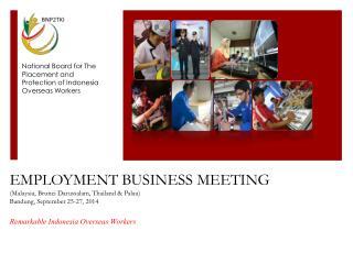 EMPLOYMENT BUSINESS MEETING ( M alaysia , Brunei Darussalam, Thailand & Palau)