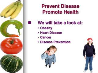 Prevent Disease  Promote Health