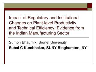 Sumon Bhaumik, Brunel University Subal C Kumbhakar, SUNY Binghamton, NY
