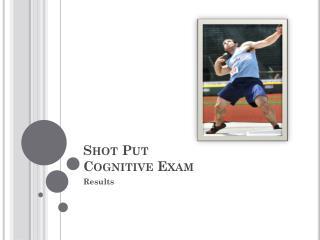 Shot Put  Cognitive Exam