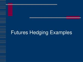 Futures Hedging Examples