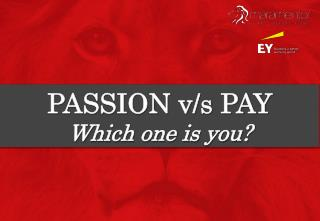 PASSION v/s PAY Which one is you?