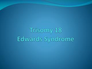 Trisomy  18 Edwards Syndrome