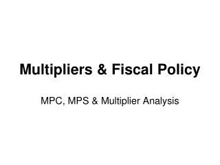 Multipliers & Fiscal Policy
