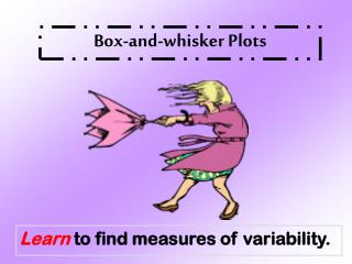 Learn  to find measures of variability.