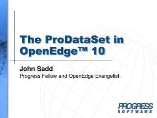 The ProDataSet in OpenEdge™ 10