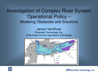 Investigation of Complex River System Operational Policy –  Modeling Obstacles and Solutions