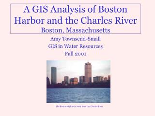 A GIS Analysis of Boston Harbor and the Charles River Boston, Massachusetts