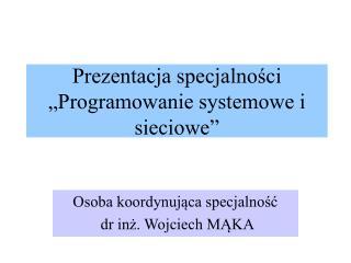 Prezentacja specjalnosci  Programowanie systemowe i sieciowe
