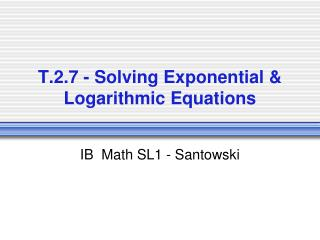 T.2.7 - Solving Exponential & Logarithmic Equations