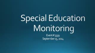 Special Education  Monitoring Event # 3339 September 15,  2014