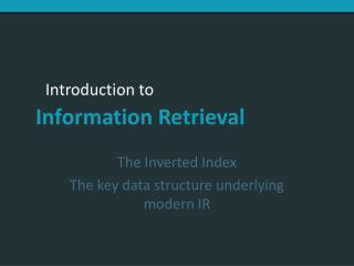 The Inverted Index The key data structure underlying modern IR