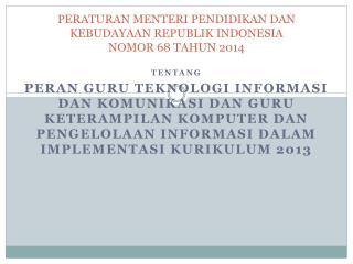 PERATURAN  MENTERI PENDIDIKAN  DAN KEBUDAYAA N  REPUBLIK INDONESIA NOMOR 68  TAHUN 201 4
