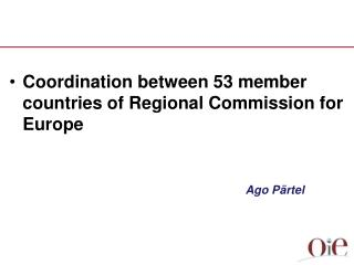 Coordination between 53 member countries of  Regional Commission for Europe Ago Pärtel
