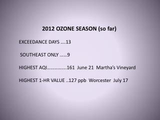 2012 OZONE SEASON (so far) EXCEEDANCE DAYS �.13  SOUTHEAST ONLY ��9
