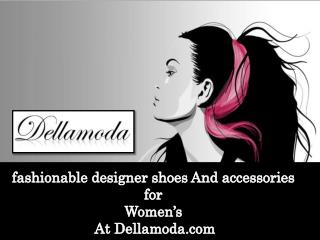 fashionable designer shoes and accessories for womens At Del