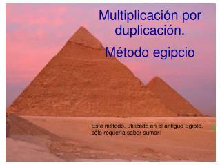 Multiplicación por duplicación.  Método egipcio