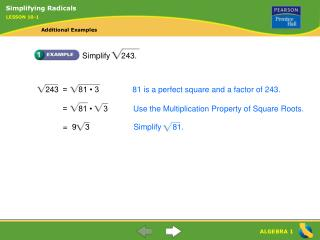 243 	=     81 • 3		 81 is a perfect square and a factor of 243.