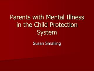 Parents with Mental Illness in the Child Protection System