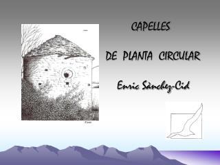 CAPELLES                              DE  PLANTA  CIRCULAR               Enric S nchez-Cid