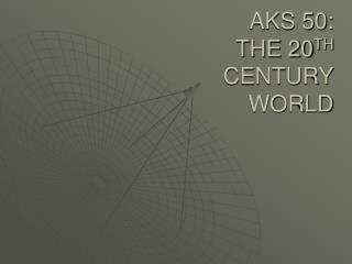 AKS 50: THE 20 TH  CENTURY WORLD
