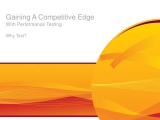 Gaining A Competitive Edge With Performance Testing Why Test?