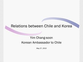 Relation s between Chile  and  Korea
