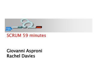 SCRUM 59 minutes Giovanni Asproni Rachel Davies