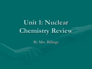 Unit 1: Nuclear Chemistry Review