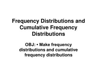 Frequency Distributions and Cumulative Frequency Distributions