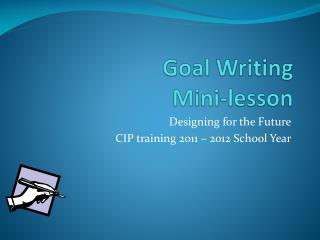 Goal Writing  Mini-lesson