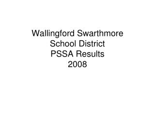 Wallingford Swarthmore School District PSSA Results 2008