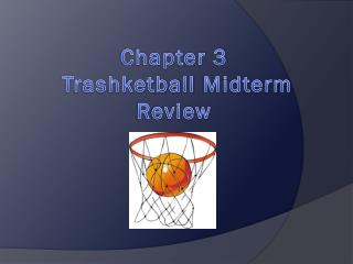 Chapter 3 Trashketball  Midterm Review