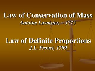 Law of Conservation of Mass Antoine Lavoisier, ~ 1775