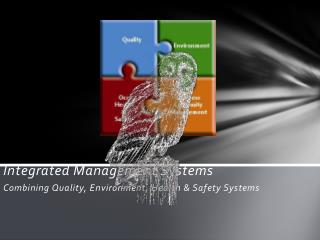 Integrated Management Systems Combining Quality, Environment, Health & Safety Systems