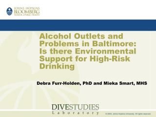 Alcohol Outlets and Problems in Baltimore: Is there Environmental Support for High-Risk Drinking