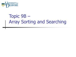 Topic 9B – Array Sorting and Searching