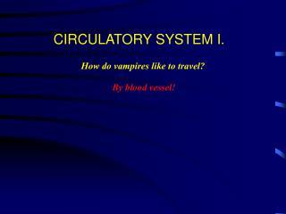 CIRCULATORY SYSTEM I.