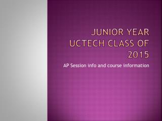 JUNIOR YEAR  UCTECH CLASS OF 2015
