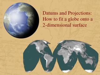 Datums and Projections: How to fit a globe onto a  2-dimensional surface