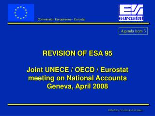 REVISION OF ESA 95 Joint UNECE / OECD / Eurostat meeting on National Accounts Geneva, April 2008