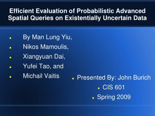 Efficient Evaluation of Probabilistic Advanced Spatial Queries on Existentially Uncertain Data