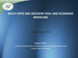 Multi-State ABC Decision Tool and Economic Modeling    Toni Doolen, PhD    August 2011  School of Mechanical, Industrial