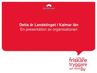 Detta är Landstinget i Kalmar län En presentation av organisationen