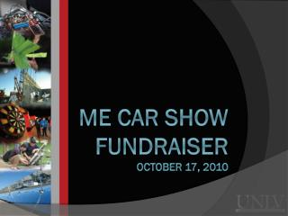 ME CAR SHOW Fundraiser October 17, 2010