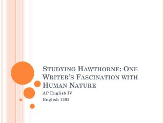 Studying Hawthorne: One Writer's Fascination with Human Nature
