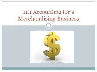 11.1 Accounting for a Merchandising Business
